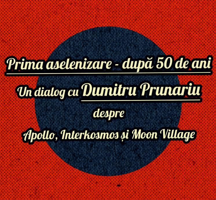 """Conferința """"Prima aselenizare – după 50 de ani. Un dialog cu Dumitru Prunariu despre Apollo, Interkosmos și Moon Village"""""""